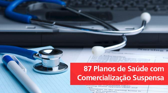 87 Planos de Saúde com comercialização Suspensa